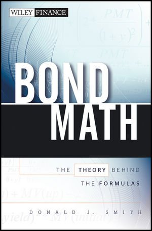 Bond Math: The Theory Behind the Formulas (Wiley Finance): Smith, Donald J.