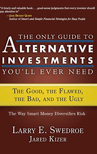 The Only Guide to Alternative Investments You'll Ever Need: The Good, the Flawed, the Bad, and the Ugly (1576603105) by Larry E. Swedroe; Jared Kizer