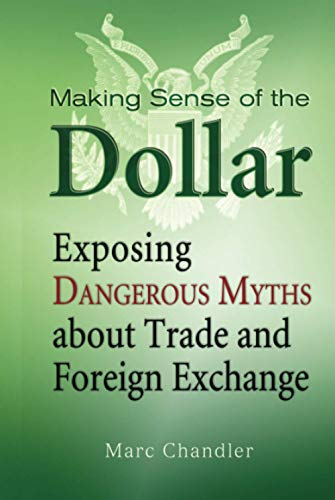 9781576603215: Making Sense of the Dollar: Exposing Dangerous Myths about Trade and Foreign Exchange (Bloomberg)