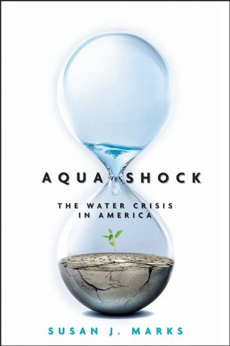 Aqua Shock: The Water Crisis in America: Susan J. Marks