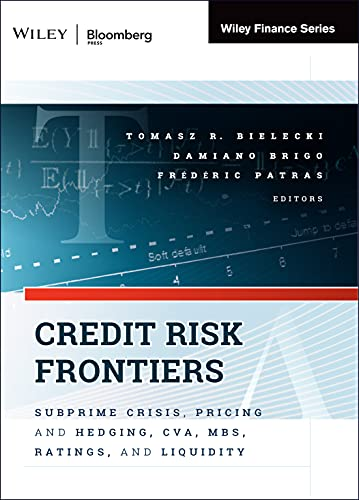 Credit Risk Frontiers: Subprime Crisis, Pricing and Hedging, CVA, MBS, Ratings, and Liquidity: ...