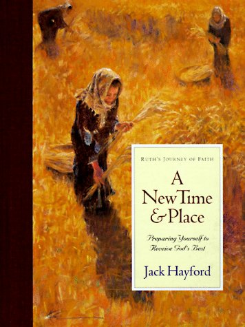A New Time and Place: Preparing Yourself to Receive God's Best: Hayford, Jack