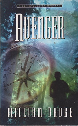 Avenger (Ben Sylvester Mystery): Badke, William