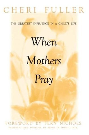 9781576730409: When Mothers Pray: Bringing God's Power and Blessing to Your Children's Lives