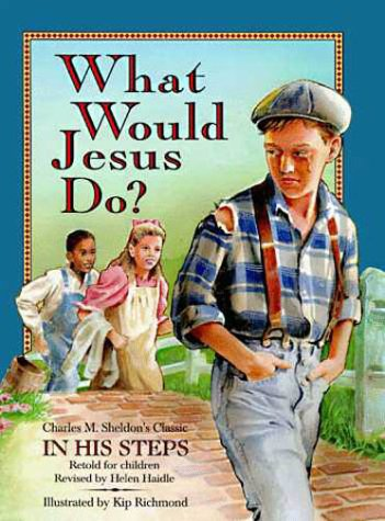 What Would Jesus Do? Retold For Children: Helen Haidle & Charles M. Sheldon