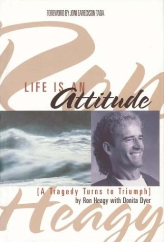 Life is an Attitude: A Tragedy Turns to Triumph: Heagy, Ron