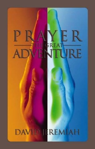 Prayer: The Great Adventure (1576731316) by David Jeremiah