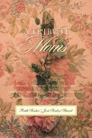 A Tribute to Moms (1576731332) by Ruth Senter; Jori Senter Stuart