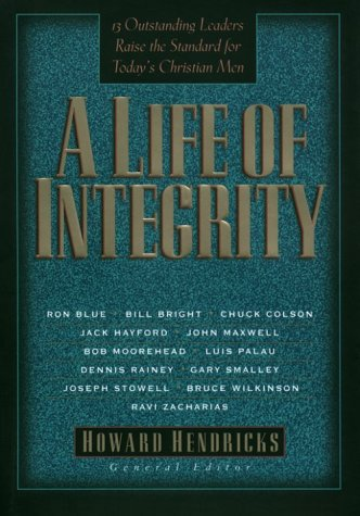 9781576731369: A Life of Integrity: 13 Outstanding Leaders Raise the Standard for Today's Christian Men