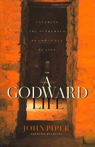 9781576731833: A Godward Life: Savoring the Supremacy of God in All of Life