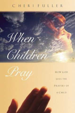 When Children Pray: How God Uses the Prayers of a Child (9781576732885) by Cheri Fuller