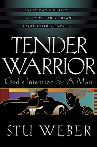 9781576733066: Tender Warrior: God's Intention for a Man