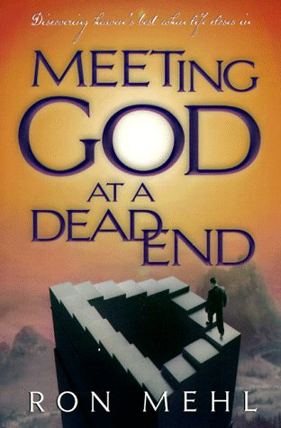 9781576733394: Meeting God at a Dead End: Discovering Heaven's Best When Life Closes In