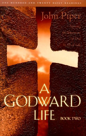 9781576734056: A Godward Life : Savoring the Supremacy of God in All Life (Book 2)