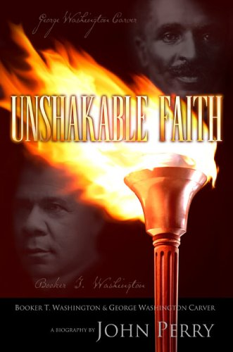 Unshakable Faith; Booker T. Washington & George Washington Carver