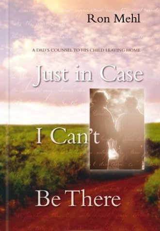 9781576735428: Just in Case I Can't Be There: A Dad's Counsel to a Son or Daughter Leaving Home