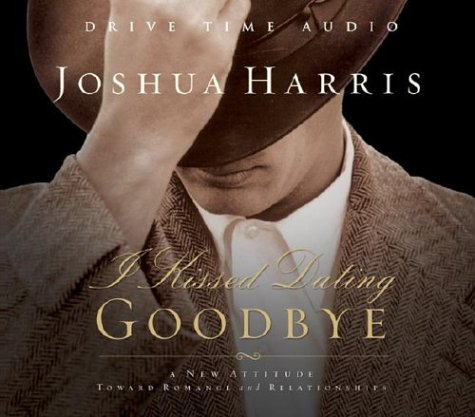 I Kissed Dating Goodbye: A New Attitude Toward Relationships and Romance: Joshua Harris