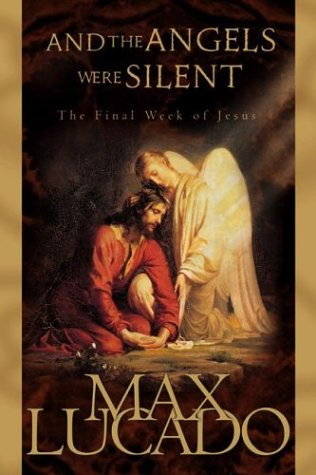 9781576735992: And the Angels Were Silent: The Final Week of Jesus