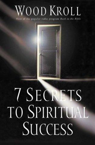 7 Secrets to Spiritual Success: Kroll, Woodrow Michael; Kroll, Wood