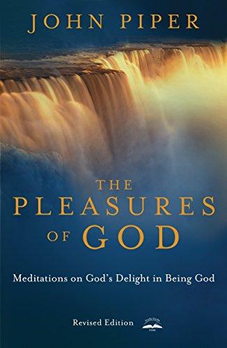 The Pleasures of God: Meditations on God's Delight in Being God: Piper, John