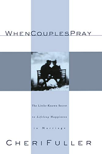 When Couples Pray: The Little Known Secret to Lifelong Happiness in Marriage (1576736660) by Cheri Fuller