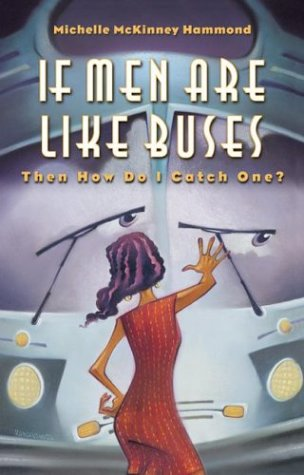 If Men Are Like Buses, Then How Do I Catch One?: When You're Standing Between Hope and Happily Ever After (9781576736913) by Hammond, Michelle McKinney