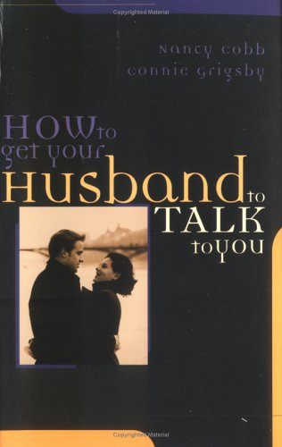 9781576737712: How to Get Your Husband to Talk to You