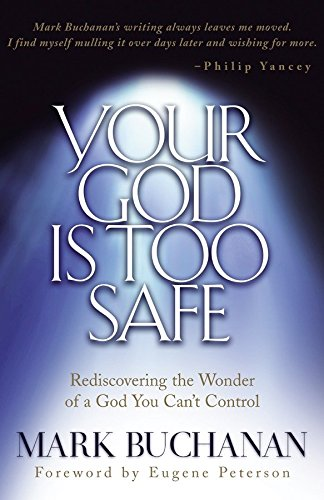 Your God Is Too Safe: Rediscovering the: Mark Buchanan