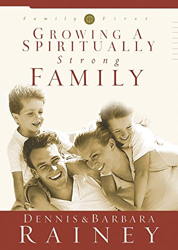 9781576737781: Growing a Spiritually Strong Family (The Family First series, book one)