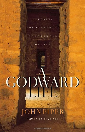 9781576738399: A Godward Life: Savoring the Supremacy of God in All of Life