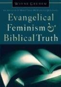 9781576738405: Evangelical Feminism and Biblical Truth: An Analysis of More Than 100 Disputed Questions