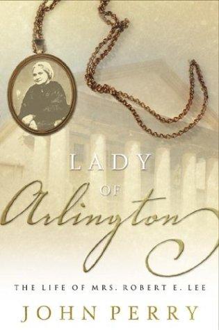 9781576738498: The Lady of Arlington: The Life of Mrs. Robert E. Lee