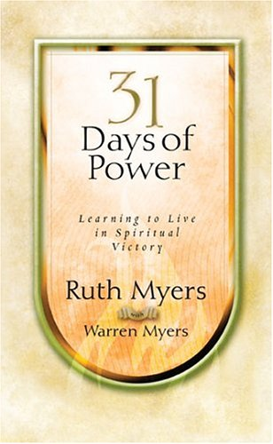 Thirty-One Days of Power: Learning to Live in Spiritual Victory (31 Days Series) (1576738795) by Ruth Myers; Warren Myers