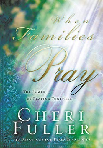 9781576738887: When Families Pray: The Power of Praying Together