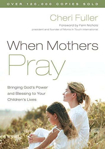 When Mothers Pray: Bringing God's Power and Blessing to Your Children's Lives (9781576739358) by Cheri Fuller