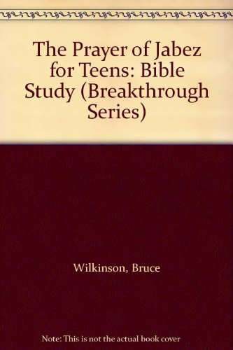 9781576739402: The Prayer of Jabez for Teens: Bible Study (Breakthrough Series)