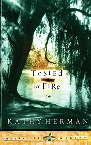 Tested by Fire (The Baxter Series #1): Kathy Herman