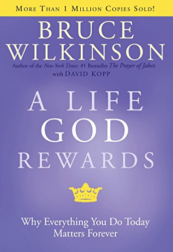 9781576739761: A Life God Rewards: Why Everything You Do Today Matters Forever