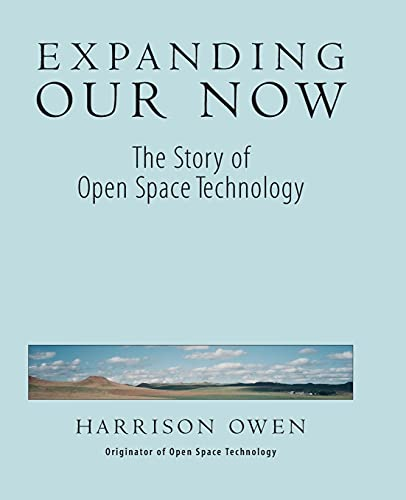 9781576750155: Expanding Our Now: The Story of Open Space Technology