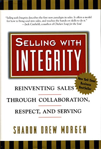 9781576750179: Selling with Integrity: Reinventing Sales through Collaboration, Respect, and Serving