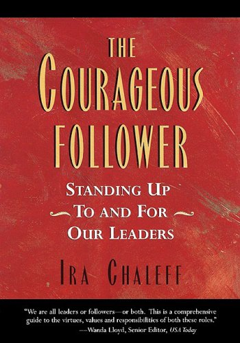 9781576750360: The Courageous Follower: Standing Up to & for Our Leaders
