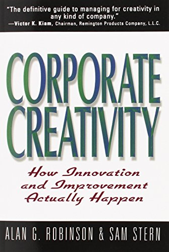 Corporate Creativity: How Innovation & Improvement Actually: Alan G Robinson,