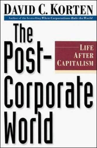 The Post-Corporate World: Life after Capitalism.: David C. Korten.