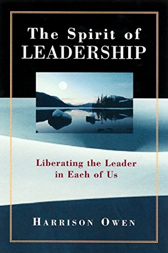 The Spirit of Leadership: Liberating the Leader in Each of Us (1576750566) by Harrison Owen