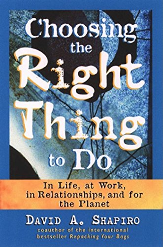 9781576750575: Choosing the Right Thing to Do: In Life, at Work, in Relationships, and for the Planet