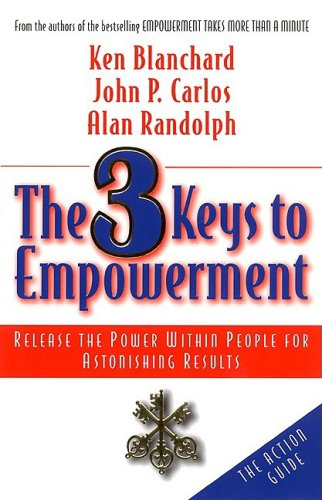The 3 Keys to Empowerment: Release the: Ken Blanchard; John