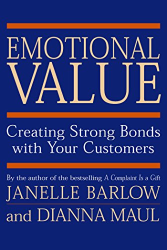 Emotional Value Creating Strong Bonds with Your Customers: Barlow, Janelle; Maul, Dianna