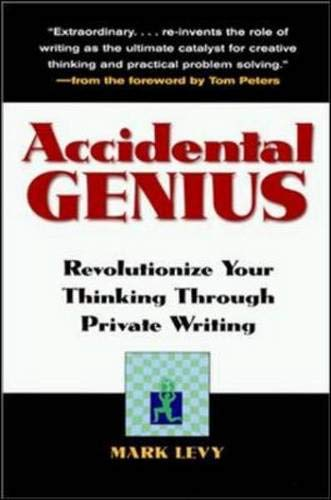 Accidental Genius: Revolutionize Your Thinking Through Private Writing: Mark Levy