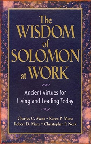 The Wisdom of Solomon at Work: Ancient: Charles C Manz,