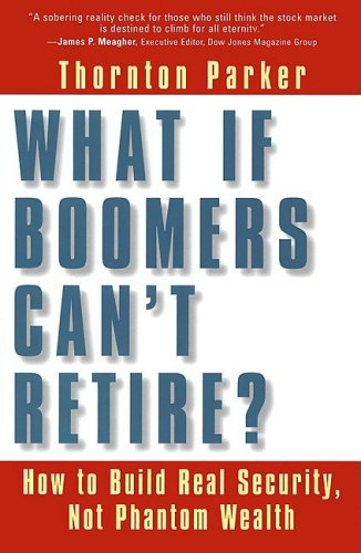 9781576751121: What If Boomers Can't Retire?: How to Build Real Security, Not Phantom Wealth
